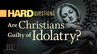 Video: Are Christians Guilty of Idolatry? - BeyondTV