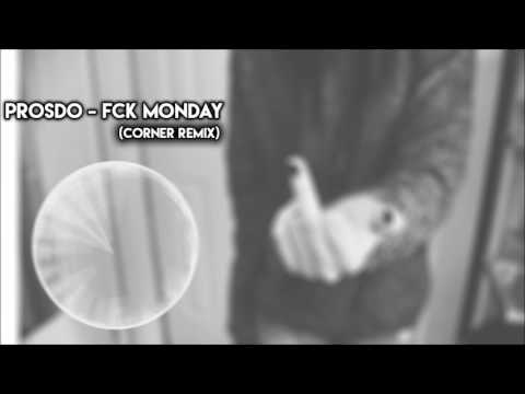Prosdo - Fuck Monday (Corner Remix) [ FREE DOWNLOAD ]