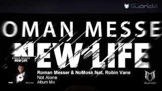 Roman Messer & NoMosk feat. Robin Vane - Not Alone (Album Mix)