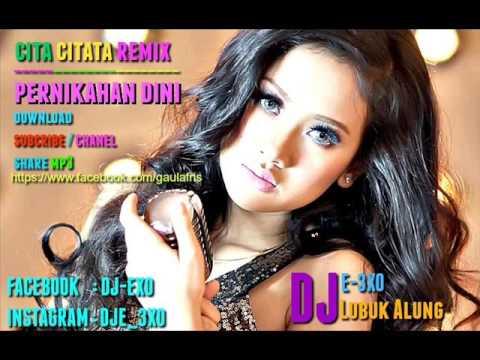 Pernikahan Dini Remix New DJ E-3XO™ [ Cita Citata ] Mp3 mp4
