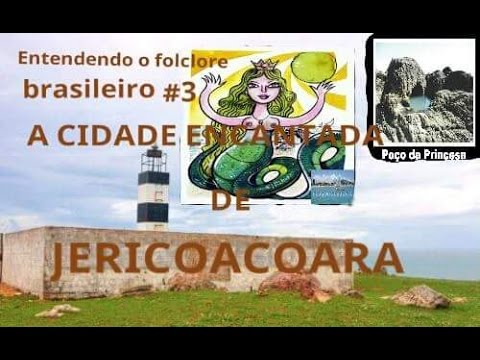 Entendendo o folclore brasileiro #3 A CIDADE ENCANTADA DE JERICOACOARA