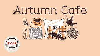 Autumn Cafe Music - Relaxing Bossa Nova & Jazz Music - Background Music