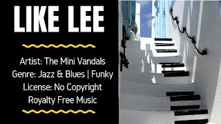 Jazz & Blues | Funky Instrumental - LIKE LEE - The Mini Vandals - (FREE MUSIC/NO COPYRIGHT)