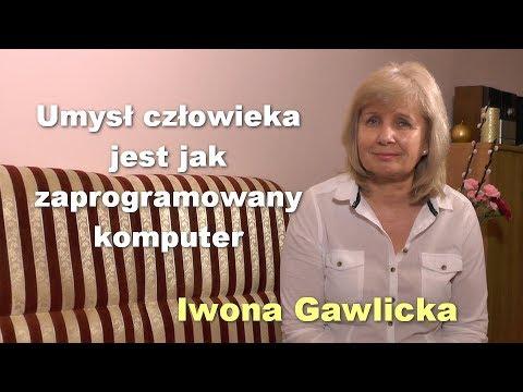 Umysł Człowieka Jest Jak Zaprogramowany Komputer - Iwona Gawlicka