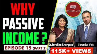 Why Passive Income? | Episode 15 | Part 2 | Chat with Surender Vats | Dr. Surekha Bhargava