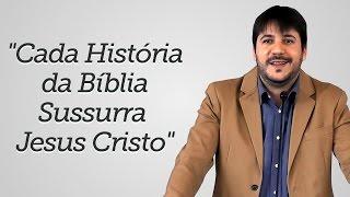 """""""Cada História da Bíblia Sussurra Jesus Cristo"""" - Herley Rocha"""