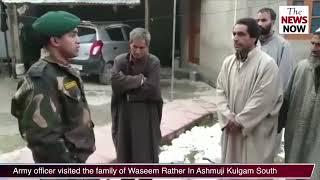 Senior Indian Army officer visited the family of Waseem Rather In Ashmuji Kulgam South Kashmir