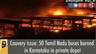 Cauvery issue: 90 Tamil Nadu buses burned in Karnataka in private depot
