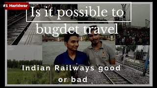 Travel to Haridwar|| Very Bad Experience with Indian Railways|| Budget Travel Tips||