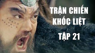 Phim Bộ Kiếm Hiệp 2018 | Trận Chiến Khốc Liệt - Tập 21 ( Thuyết Minh ) | Phim Võ Thuật Hay Nhất