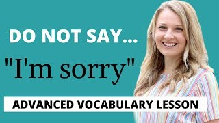 "STOP SAYING ""I'M SORRY""! - Better Advanced English Vocabulary -  How to Apologise"