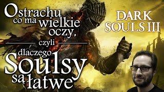 Dark Souls III - strach ma wielkie oczy, czyli dlaczego Soulsy s? ?atwe