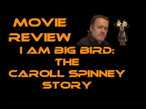 I AM BIG BIRD THE CAROLL SPINNEY STORY : MOVIE REVIEW
