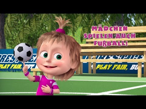 Mascha und der Bär - ⚽ Mädchen spielen auch Fußball! 👧