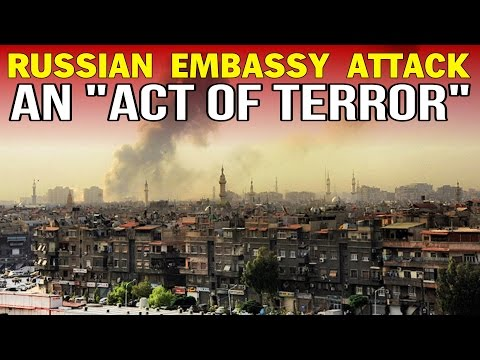 "RUSSIA DECLARES EMBASSY ATTACK AN ""ACT OF TERROR"""