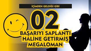 Başarıyı Saplantı Haline Getirmiş Megaloman / İçimden Geldiği Gibi 02