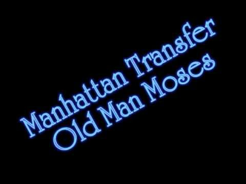 Manhattan Transfer - Old Man Mose