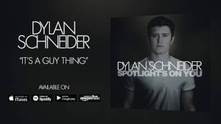 Dylan Schneider It's A Guy Thing