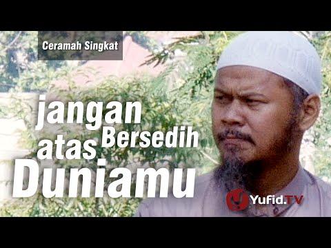 Ceramah Singkat : Jangan Bersedih Atas Duniamu - Ustadz Indra Abu Umar