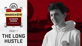 Ep.1: The Long Hustle | Inside the Madden Ultimate League | Madden NFL 18