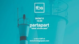Partapart Label Showcase - TBS Radio