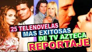 25 Telenovelas de TV Azteca que fueron exito!! Reportaje Especial