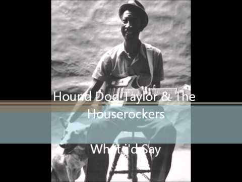 Hound Dog Taylor&The Houserockers - What i'd Say