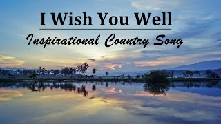 """Country Gospel Songs, Beautiful Collection - with the new song """"I Wish You Well"""", Lyrics Video."""