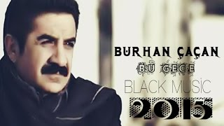 BURHAN ÇAÇAN - Bu Gece ☆彡BLACK MUSİC Official Video