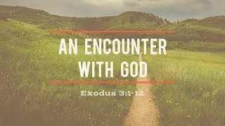 An Encounter With God - Exodus 3:1-12
