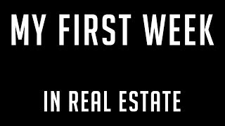 My FIRST WEEK as a Real Estate Agent