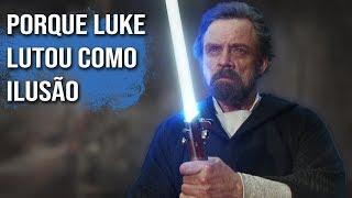 """POR QUE LUKE LUTOU COMO ILUSÃO - """"Star Wars: Os Últimos Jedi"""""""