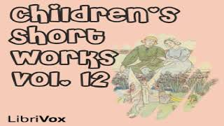 Children's Short Works, Vol. 012 | Various | Anthologies, Short works | Speaking Book | 1/2