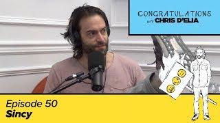 Congratulations Podcast w/ Chris D'Elia | EP50 - Sincy