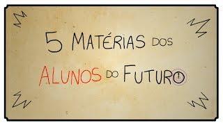 5 MATERIAS DOS ALUNOS DO FUTURO