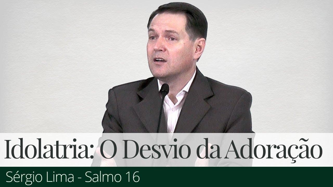 Idolatria: O Desvio da Adoração - Sérgio Lima