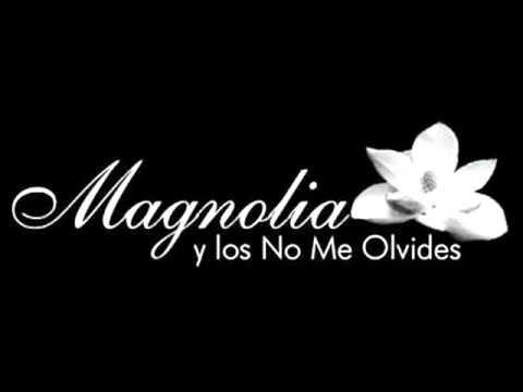 Magnolia Y Los No Me Olvides - No Me Importa Si Podre