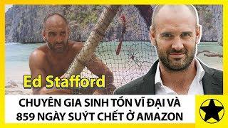 Ed Stafford - Chuyên Gia Sinh Tồn Vĩ Đại Và Câu Chuyện 859 Ngày Suýt Chết Trong Rừng Amazon