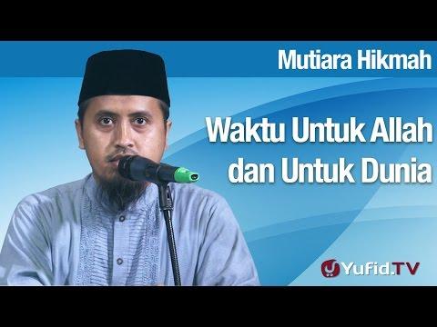 Mutiara Hikmah: Antara Waktu Untuk Allah dan Untuk Mencari Dunia - Ustadz Abdullah Zaen, MA