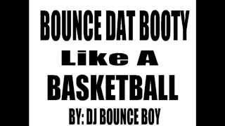 download lagu Bounce That Booty Like A Basketball - Dj Bounce gratis