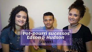 Pot-pourri Edson & Hudson| Cover - Jéssica & Jennifer part. John Víctor