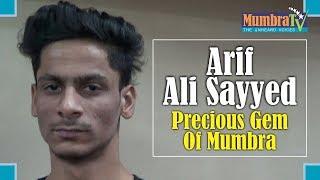 Arif Ali Sayyed, Precious Gem Of Mumbra
