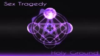 "Sex Tragedy - Holy Grounds ""NEW SINGLE"""