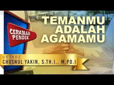 Ceramah Pendek: Temanmu adalah Agamamu - Ustadz Chusnul Yakin, S.Th.I., M.Pd.I