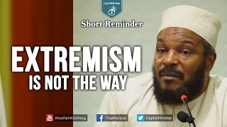 Extremism Is Not The Way┇Short Reminder┇Dr Bilal Philips