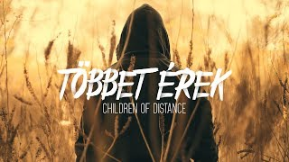 Children of Distance - Többet érek (Official Lyrics Video)