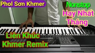 Nonstop Khmer Remix 2017 Hot New || Music Khmer Keyboard Phol Sơn