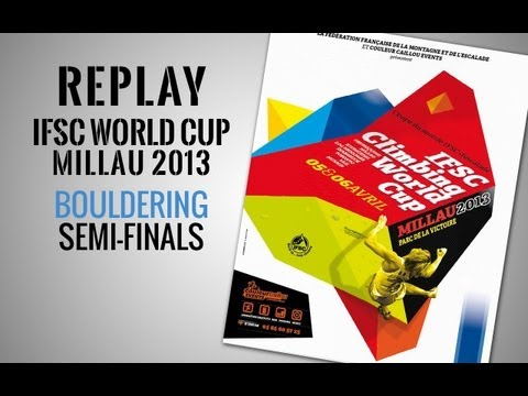 IFSC Climbing World Cup Millau 2013 - Bouldering - Replay Semi-Finals