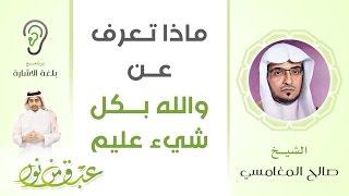 عبق من نور 7 | ماذا تعرف عن والله بكل شيءٍ عليم | الشيخ صالح المغامسي