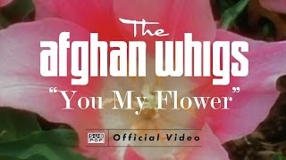 Watch Afghan Whigs You My Flower video